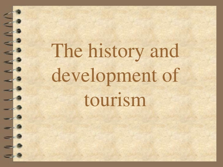 the history of tourism An introduction to history of tourism in croatia the tourist trade in croatia is more than 150 years old although inns and guest houses were built throughout the country in the first half of the 19th century, the beginnings of tourism are linked with the construction of first hotels designed for tourists, such as those in opatija (grand hotel.