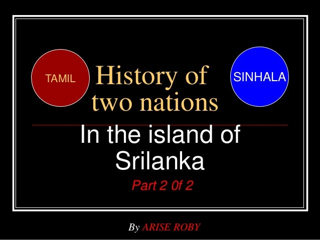 History of two nations In the island of Srilanka Part 2 0f 2 SINHALATAMIL By ARISE ROBY