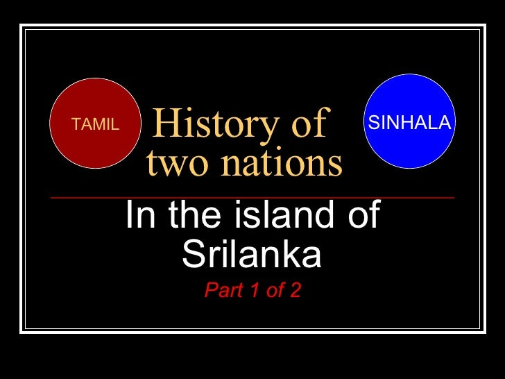 History of  two nations In the island of Srilanka Part 1 of 2 SINHALA TAMIL