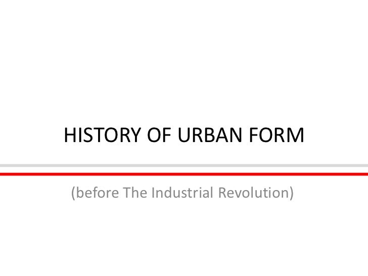 HISTORY OF URBANFORM<br />(before The Industrial Revolution)<br />