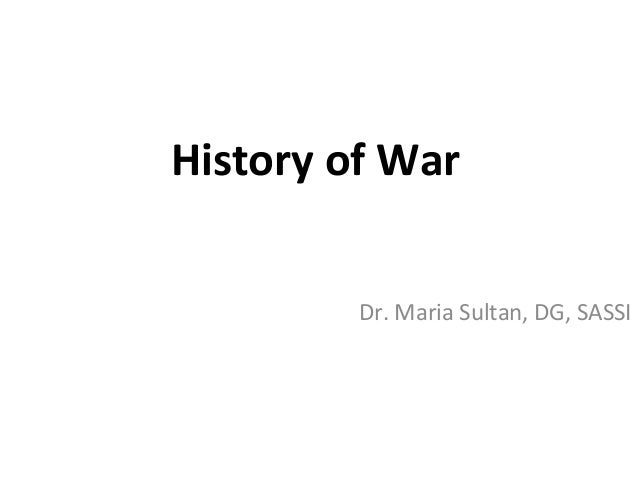 History of War Dr. Maria Sultan, DG, SASSI