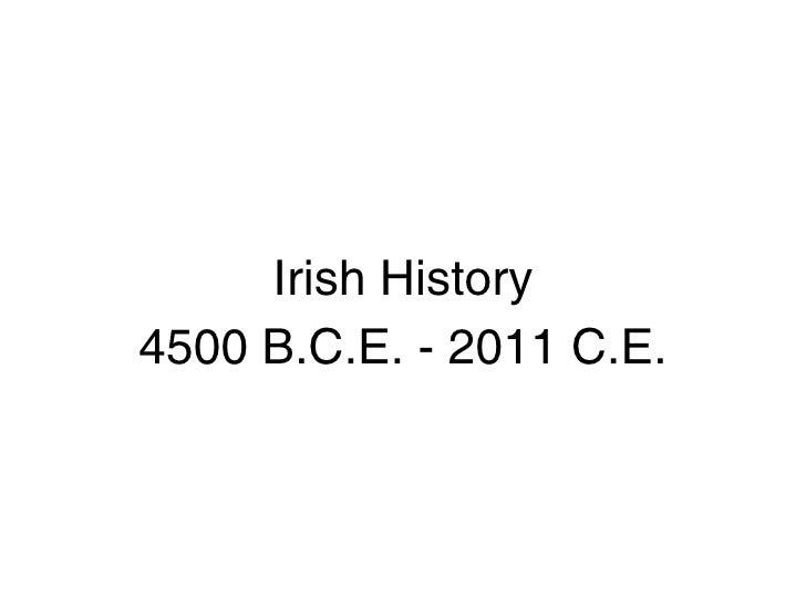 Irish History4500 B.C.E. - 2011 C.E.