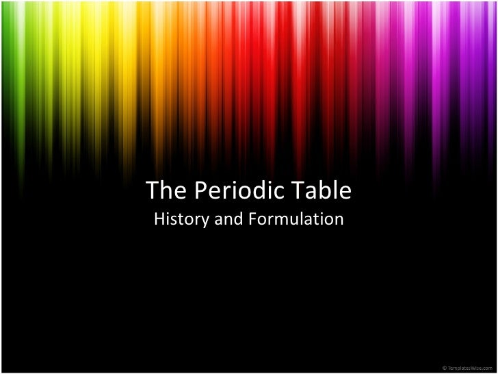 The Periodic Table History and Formulation
