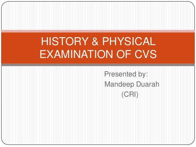 HISTORY & PHYSICALEXAMINATION OF CVS         Presented by:         Mandeep Duarah              (CRI)