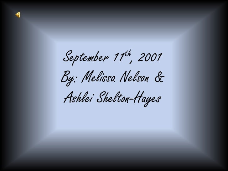 September 11th, 2001<br />By: Melissa Nelson &<br />Ashlei Shelton-Hayes <br />