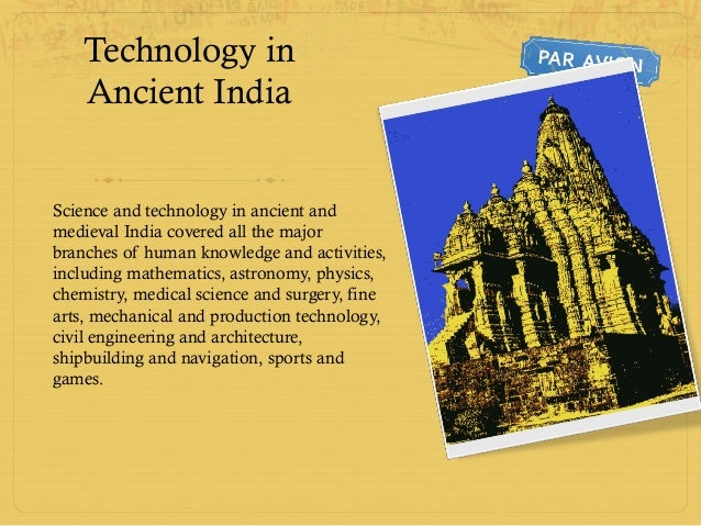 essay science and technology of ancient india The subcontinent has been a place for major historical and philosophical development the vision of science and technology was integral to the ancient tradition.