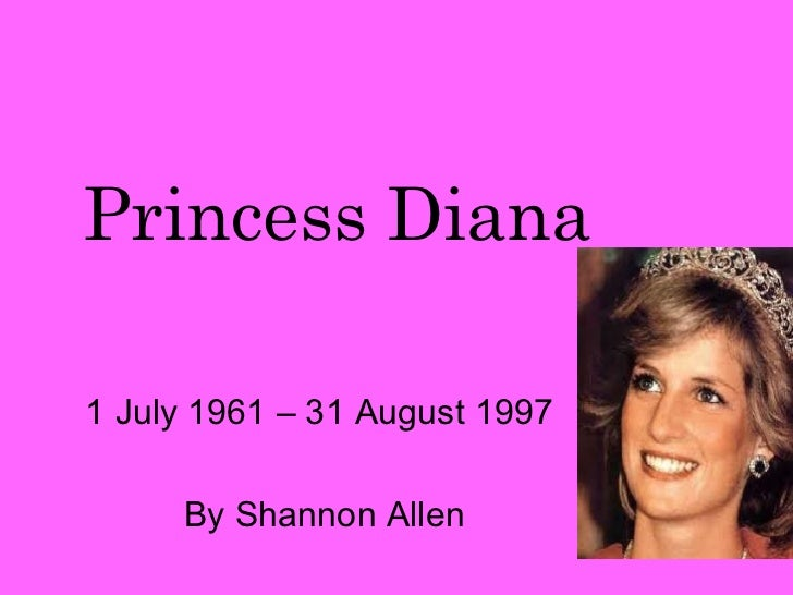 Princess Diana1 July 1961 – 31 August 1997     By Shannon Allen