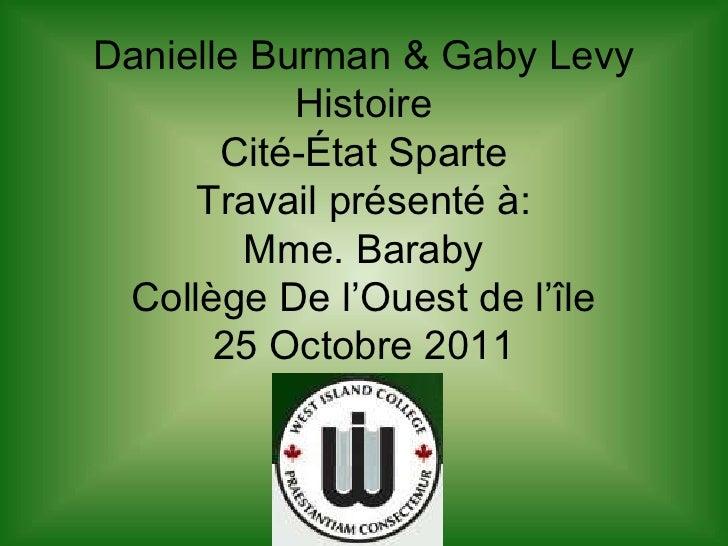 Danielle Burman & Gaby Levy           Histoire       Cité-État Sparte     Travail présenté à:        Mme. Baraby Collège D...