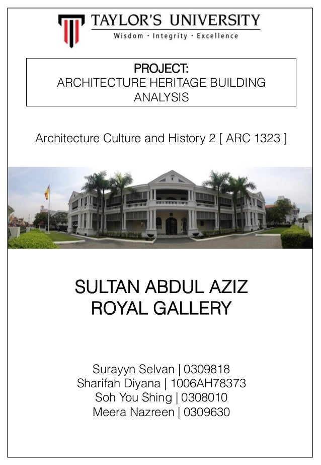 PROJECT: ARCHITECTURE HERITAGE BUILDING ANALYSIS Architecture Culture and History 2 [ ARC 1323 ]  SULTAN ABDUL AZIZ ROYAL ...