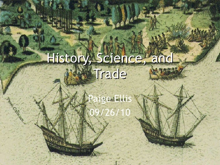 History, Science, and Trade Paige Ellis 09/26/10