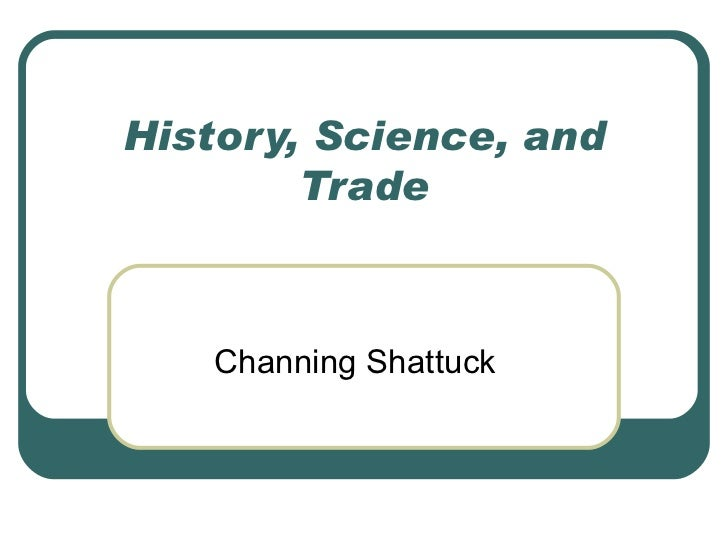 History, Science, and Trade Channing Shattuck
