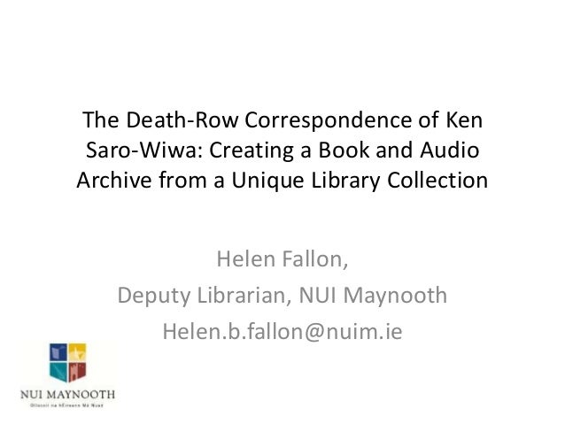 The Death-Row Correspondence of Ken Saro-Wiwa: Creating a Book and Audio Archive from a Unique Library Collection Helen Fa...