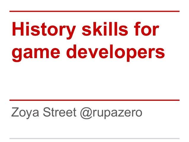 History skills for game developers Zoya Street @rupazero