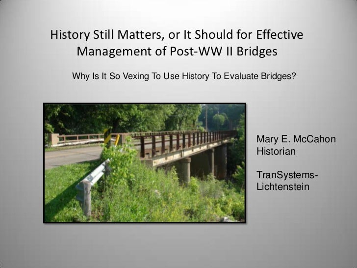 History Still Matters, or It Should for Effective     Management of Post-WW II Bridges    Why Is It So Vexing To Use Histo...
