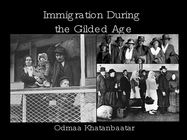 Immigration During  the Gilded Age Odmaa Khatanbaatar