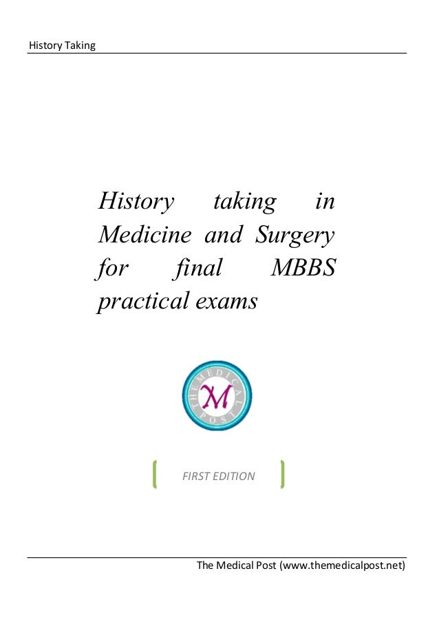 History Taking  History taking in Medicine and Surgery for final MBBS practical exams  FIRST EDITION  The Medical Post (ww...