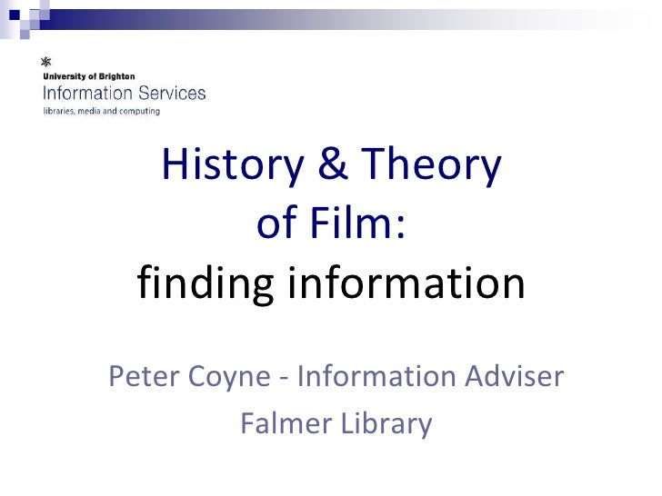 History & Theory of Film: finding information<br />Peter Coyne - Information Adviser <br />Falmer Library<br />