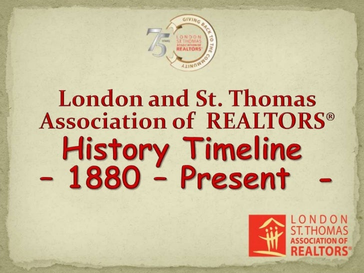 London and St. Thomas Association of  REALTORS®<br />History Timeline – 1880 – Present  -<br />