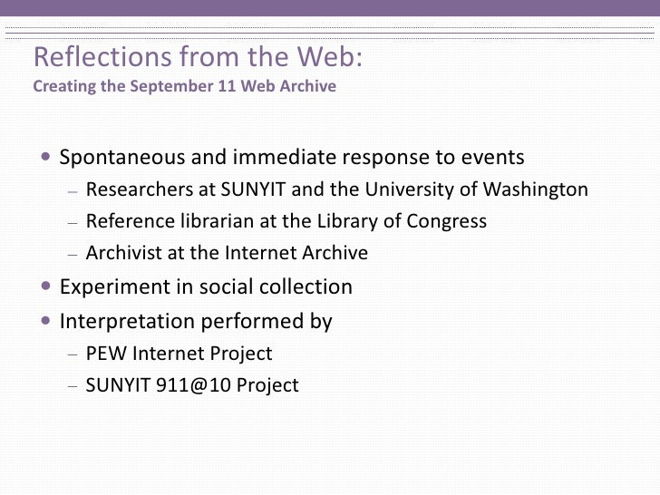 Reflections from the Web:Creating the September 11 Web Archive<br />Spontaneous and immediate response to events<br />Rese...