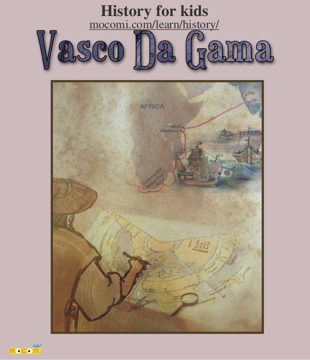 how history has explored vasco da Vasco da gama , 1st count of vidigueira ( portuguese pronunciation:  c 1460s – 24 december 1524), was a portuguese explorer and the first european to reach india by sea.