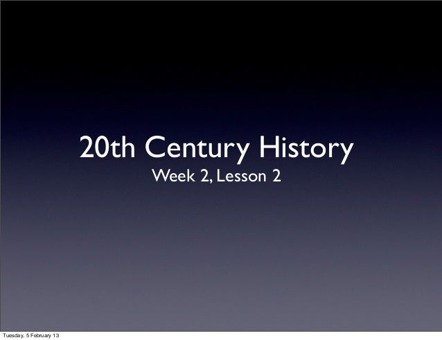 20th Century History                              Week 2, Lesson 2Tuesday, 5 February 13