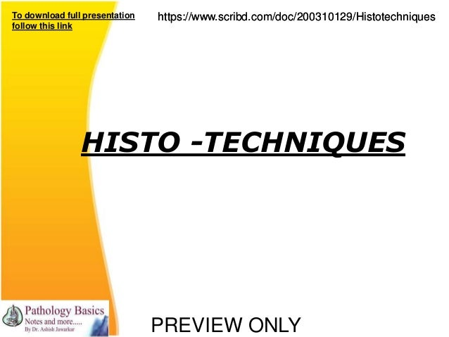 PREVIEW ONLY To download full presentation follow this link https://www.scribd.com/doc/200310129/Histotechniqueshttps://ww...