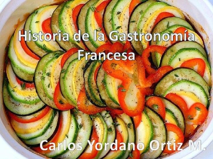 Histotia de la gastronomia francesa, carlos yordano ortiz m.