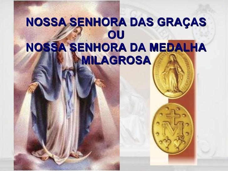 NOSSA SENHORA DAS GRAÇAS OU NOSSA SENHORA DA MEDALHA MILAGROSA