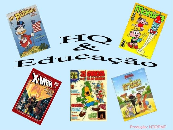 HQ  & Educação Produção: NTE/PMF