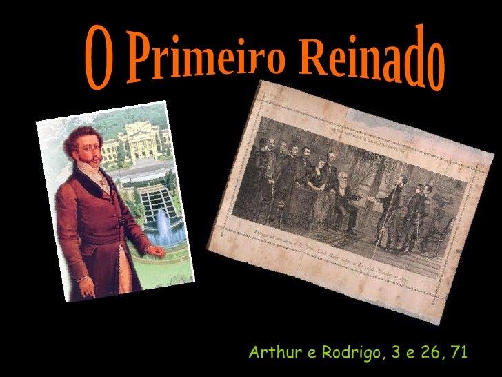 O Primeiro Reinado Arthur e Rodrigo, 3 e 26, 71