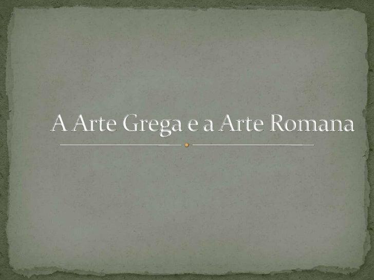 A Arte Grega e a Arte Romana<br />