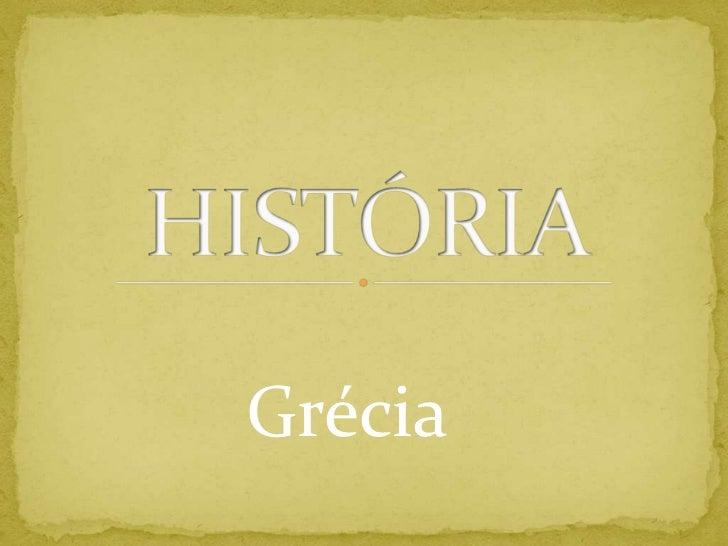 HISTÓRIA<br />         Grécia<br />