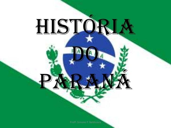 História   doParaná  Profª. Simone P. Baldissera