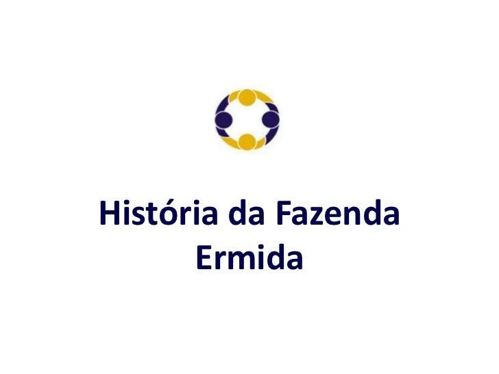 História da Fazenda      Ermida