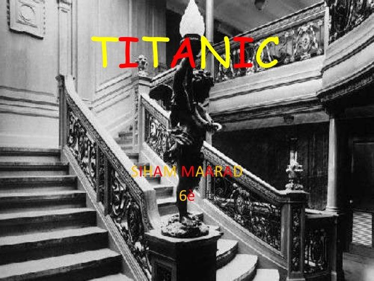 TITANIC SIHAM MAARAD      6è