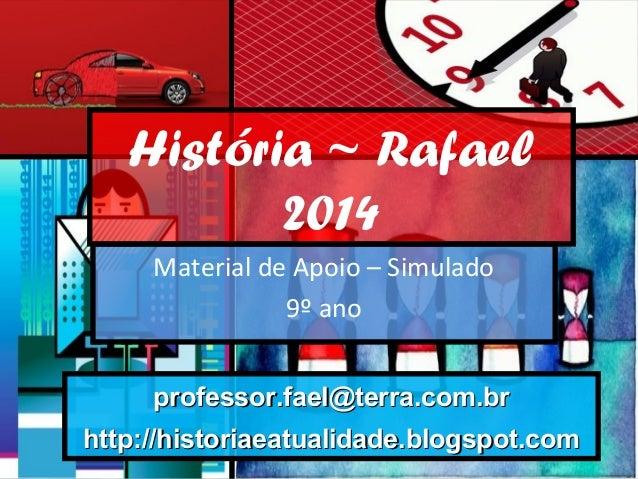 História ~ Rafael 2014 Material de Apoio – Simulado 9º ano professor.fael@terra.com.brprofessor.fael@terra.com.br http://h...