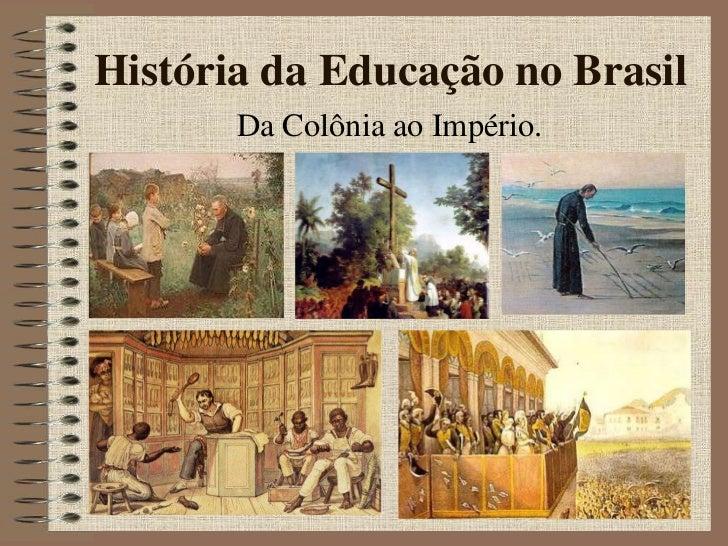 HistóRia Da  EducaçãO No  Brasil  Da Colonia Ao ImpéRio