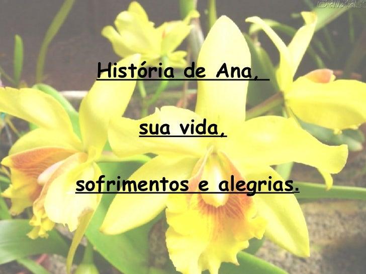 História de Ana,  sua vida,   sofrimentos e alegrias .