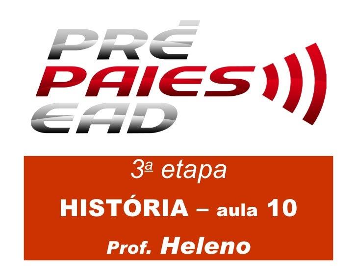 3 a  etapa HISTÓRIA –  aula  10 Prof.  Heleno