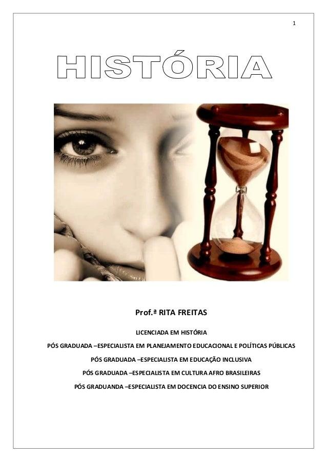 1 Prof.ª RITA FREITAS LICENCIADA EM HISTÓRIA PÓS GRADUADA –ESPECIALISTA EM PLANEJAMENTO EDUCACIONAL E POLÍTICAS PÚBLICAS P...