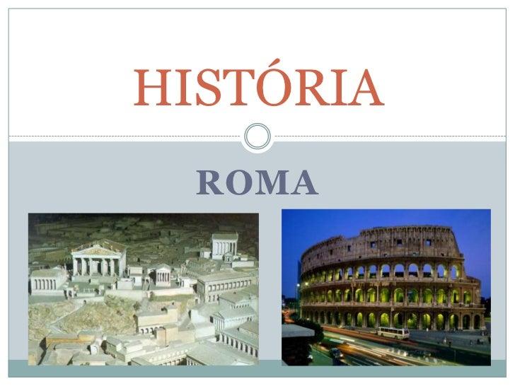 Roma<br />HISTÓRIA<br />