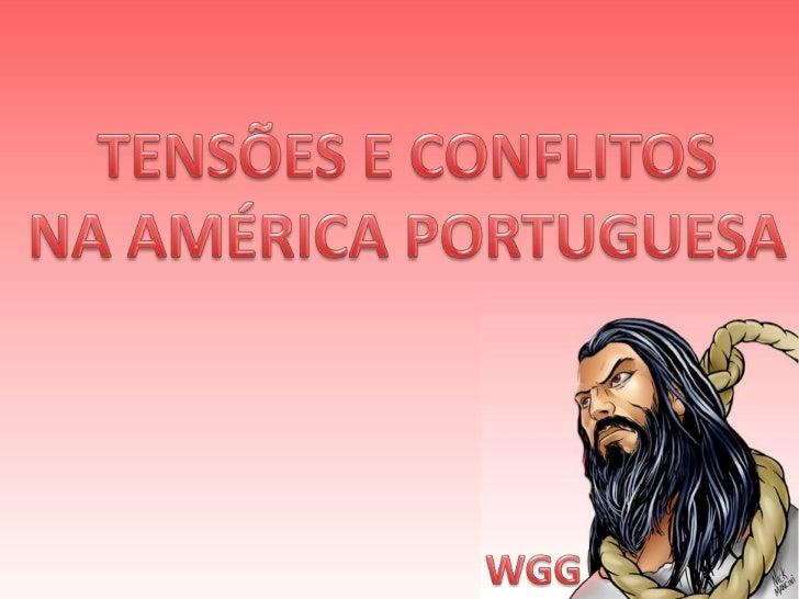 TENSÕES E CONFLITOSNA AMÉRICA PORTUGUESA<br />WGG<br />