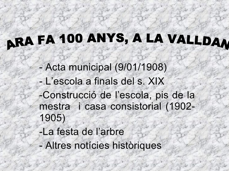 <ul><li>- Acta municipal (9/01/1908) </li></ul><ul><li>- L'escola a finals del s. XIX </li></ul><ul><li>Construcció de l'e...