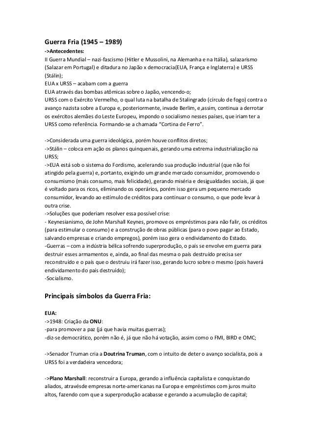 Guerra Fria (1945 – 1989)->Antecedentes:II Guerra Mundial – nazi-fascismo (Hitler e Mussolini, na Alemanha e na Itália), s...