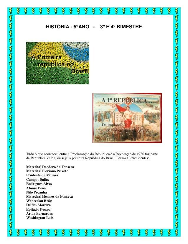 HISTÓRIA - 5ºANO - 3º E 4º BIMESTRE Tudo o que aconteceu entre a Proclamação da República e a Revolução de 1930 faz parte ...