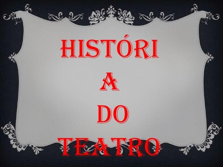 História<br /> do <br />Teatro<br />