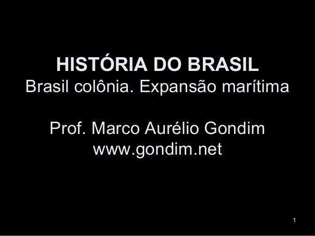 HISTÓRIA DO BRASILBrasil colônia. Expansão marítima   Prof. Marco Aurélio Gondim         www.gondim.net                   ...