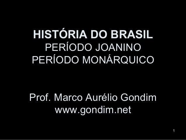 HISTÓRIA DO BRASIL  PERÍODO JOANINOPERÍODO MONÁRQUICOProf. Marco Aurélio Gondim      www.gondim.net                       ...