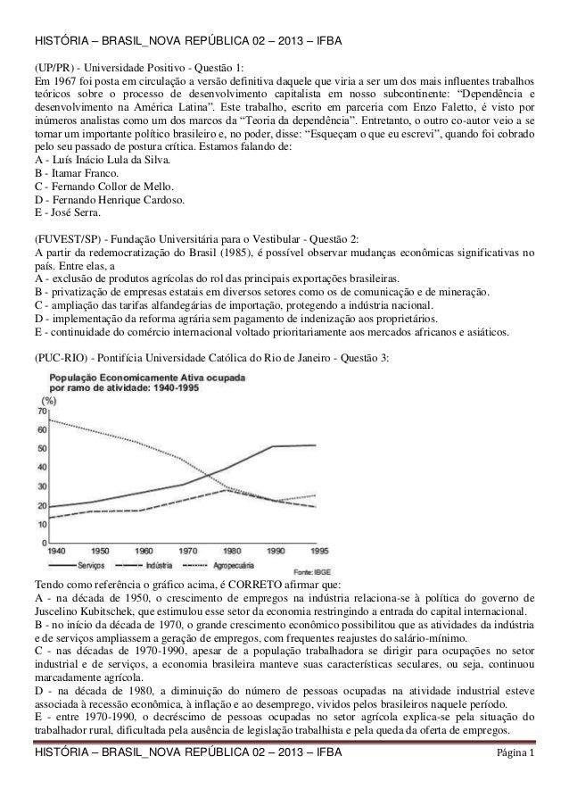 HISTÓRIA – BRASIL_NOVA REPÚBLICA 02 – 2013 – IFBA (UP/PR) - Universidade Positivo - Questão 1: Em 1967 foi posta em circul...