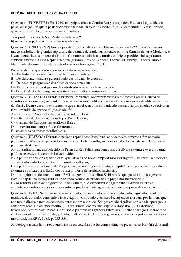 HISTÓRIA – BRASIL_REPÚBLICA VELHA 13 – 2013  Questão 1: (FUVEST/SP) Em 1930, um golpe colocou Getúlio Vargas no poder. Ess...